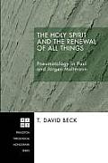 The Holy Spirit and the Renewal of All Things: Pneumatology in Paul and Jurgen Moltmann