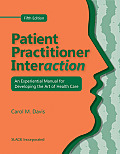 Patient Practitioner Interaction: an Experiential Manual for Developing the Art of Health Care (5TH 11 Edition)