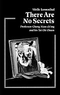 There Are No Secrets Professor Cheng Man Ching & His TAi Chi Chuan