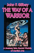 Way of a Warrior A Journey Into Secret Worlds of Martial Arts