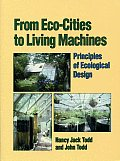 From Eco Cities to Living Machines Principles of Ecological Design
