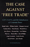 "The Case Against ""Free Trade"": GATT, NAFTA, and the Globalization of Corporate Power"
