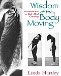 Wisdom of the Body Moving An Introduction to Body Mind Centering
