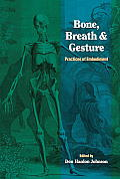 Bone, Breath and Gesture: Practices of Embodiment (Bone, Breath, & Gesture)