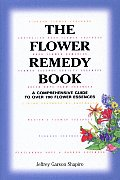 Flower Remedy Book A Comprehensive Guide to Over 700 Flower Essences