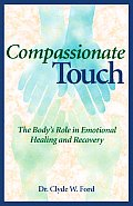 Compassionate Touch The Bodys Role in Emotional Healing & Recovery