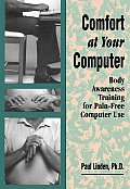 Comfort at Your Computer Body Awareness Training for Pain Free Computer Use