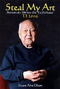 Steal My Art: He Life and Times of T'Ai Chi Master T.T. Liang