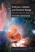Embryos, Galaxies, and Sentient Beings: How the Universe Makes Life Cover