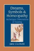 Dreams, Symbols, and Homeopathy: Archetypal Dimensions of Healing