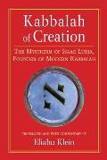 Kabbalah of Creation The Mysticism of Isaac Luria Founder of Modern Kabbalah