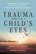 Trauma Through a Child's Eyes: Awakening the Ordinary Miracle of Healing Cover