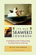 New Seaweed Cookbook A Complete Guide to Discovering the Deep Flavors of the Sea