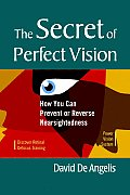 The Secret of Perfect Vision: How You Can Prevent and Reverse Nearsightedness