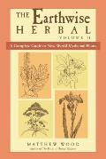 Earthwise Herbal A Complete Guide to New World Medicinal Plants