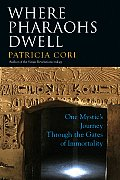 Where Pharaohs Dwell: One Mystic's Journey Through the Gates of Immortality Cover