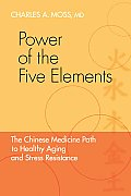 Power of the Five Elements: The Chinese Medicine Path to Healthy Aging and Stress Resistance Cover