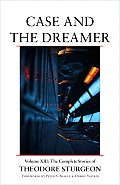 Case and the Dreamer: Volume XIII: The Complete Stories of Theodore Sturgeon