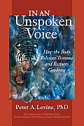 In an Unspoken Voice: How the Body Releases Trauma and Restores Goodness Cover