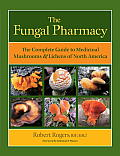 The Fungal Pharmacy: The Complete Guide to Medicinal Mushrooms & Lichens of North America Cover