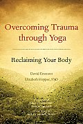 Overcoming Trauma Through Yoga (11 Edition)