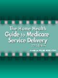 The Home Health Guide to Medicare Service Delivery, 2015 Edition
