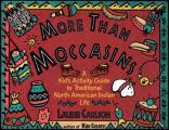 More Than Moccasins A Kids Activity Guide to Traditional North American Indian Life