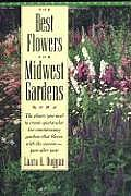 Best Flowers for Midwest Gardens The Plants You Need to Create Spectacular Low Maintenance Gardens That Bloom with the Seasons Year After Year