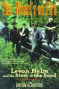 This Wheel's on Fire: Levon Helm &amp; the Story of the Band Cover