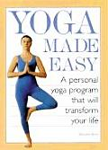 Yoga Made Easy A Personal Yoga Program That Will Transform Your Life