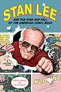 Stan Lee & the Rise & Fall of the American Comic Book