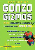 Return of Gonzo Gizmos: More Projects &amp; Devices to Channel Your Inner Geek