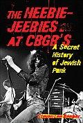 The Heebie-Jeebies at CBGB's: A Secret History of Jewish Punk