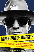 Arrest Proof Yourself An Ex Cop Reveals How Easy It Is for Anyone to Get Arrested How Even a Single Arrest Could Ruin Your Life & What t