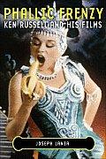 Phallic Frenzy Ken Russell & His Films