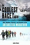 Coolest Race on Earth Mud Madmen Glaciers & Grannies at the Antarctica Marathon