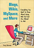 Blogs, Wikis, MySpace, and More: Everything You Want to Know about Using Web 2.0 But Are Afraid to Ask