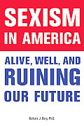 Sexism in America: Alive, Well, and Ruining Our Future Cover
