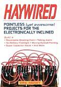 Haywired: Pointless (Yet Awesome) Projects for the Electronically Inclined Cover