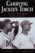 Carrying Jackies Torch The Players Who Integrated Baseball & America