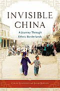 Invisible China A Journey Through Ethnic Borderlands