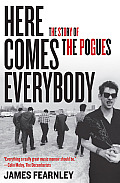Here Comes Everybody The Story of the Pogues