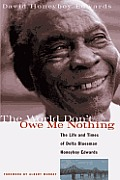 World Don't Owe Me Nothing: The Life and Times of Delta Bluesman Honeyboy Edwards