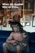 When My Brother Was an Aztec Cover