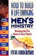 How to Build a Life Changing Mens Ministry Bringing the Fire Home to Your Church