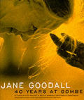 Jane Goodall: 40 Years at Gombe: A Tribute to Four Decades of Wildlife Research, Education, and Conservation