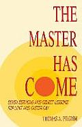 The Master Has Come: Seven Sermons and Object Lessons for Lent and Easter Day
