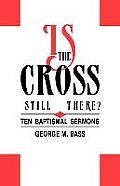 Is the Cross Still There?: Ten Baptismal Sermons