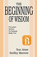 The Beginning of Wisdom: First Lesson Sermons for Pentecost: Middle Third: Cycle B