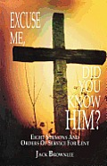 Excuse Me, Did You Know Him?: Eight Sermons and Orders of Service for Lent
